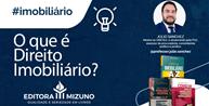 Júlio Sanchez, autor da Editora Mizuno responde: O que é Direito Imobiliário?