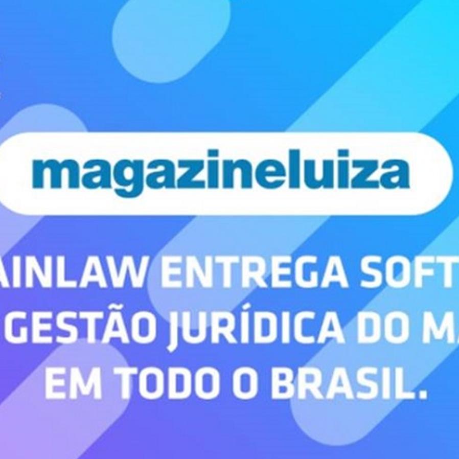Brainlaw entrega software para gestão jurídica da Magalu em todo Brasil