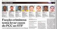 Advogados de membros do PCC tentam levar casos dos criminosos ao STF