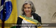 Cármen Lúcia para presidente da República?