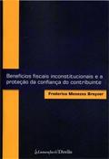 Benefícios Fiscais Inconstitucionais e a Proteção da Confiança do Contribuinte
