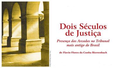 Lançamento; Flávio Flores da Cunha Bierrenbach; Dois Séculos de Justiça - Presença das Arcadas no Tribunal mais antigo do Brasil