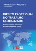 Direito Processual do Trabalho Globalizado - Homenagem à Professora Alice Monteiro de Barros
