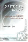 O Petróleo no Mar - O Regime das Plataformas Marítimas Petrolíferas no Direito Internacional