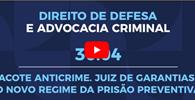 Pacote anticrime: criminalistas debatem o juiz de garantias e a prisão preventiva