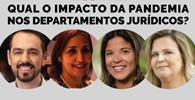 Assista - Qual o impacto da pandemia nos departamentos jurídicos?