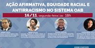 WEBINAR - Ação Afirmativa, Equidade Racial e Antirracismo no Sistema OAB
