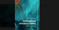 Livro analisa crime de corrupção e responsabilização quando cometido no exterior